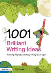 1001 Brilliant Writing Ideas ebook by Shaw, Ron