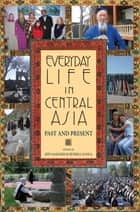 Everyday Life in Central Asia - Past and Present ebook by Jeff Sahadeo, Russell Zanca