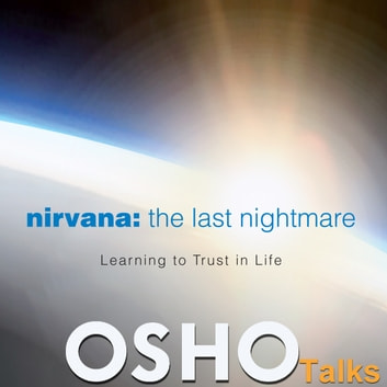 Nirvana the Last Nightmare - Learning to Trust in Life audiobook by OSHO