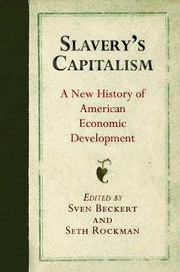 Slavery's Capitalism - A New History of American Economic Development ebook by