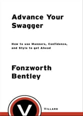 Advance Your Swagger - How to Use Manners, Confidence, and Style to Get Ahead ebook by Fonzworth Bentley