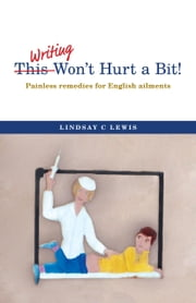This Won't Hurt a Bit!: Painless remedies for English ailments ebook by Lewis, Lindsay C