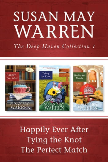 The Deep Haven Collection 1: Happily Ever After / Tying the Knot / The Perfect Match eBook by Susan May Warren