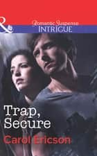 Trap, Secure (Mills & Boon Intrigue) (Brothers in Arms: Fully Engaged, Book 3) 電子書 by Carol Ericson