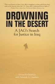 Drowning in the Desert - A JAG's Search for Justice in Iraq ebook by Vivian H. Gembara,Deborah A. Gembara