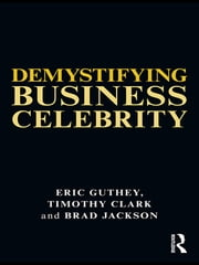 Demystifying Business Celebrity ebook by Eric Guthey,Timothy Clark,Brad Jackson