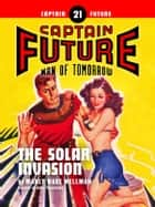 Captain Future #21: The Solar Invasion ebook by Manly Wade Wellman