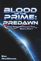 Blood of the Prime: Predawn (T'nari Renegades--Pleiadian Cycle, Book I, Part I) ebook by Erin MacMichael