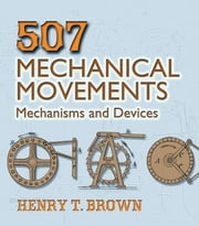 507 Mechanical Movements - Mechanisms and Devices ekitaplar by Henry T. Brown