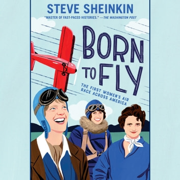 Born to Fly - The First Women's Air Race Across America audiobook by Steve Sheinkin