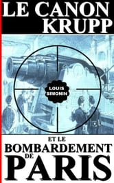 LE CANON KRUPP ET LE BOMBARDEMENT DE PARIS ebook by Louis Simonin
