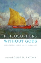 Philosophers without Gods - Meditations on Atheism and the Secular Life ebook by
