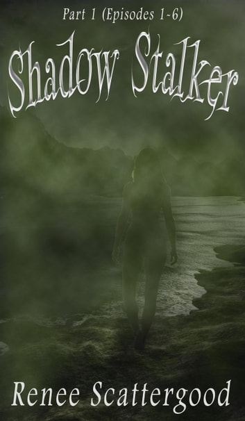 Shadow Stalker Part 1 (Episodes 1 - 6) - Shadow Stalker, #1 ebook by Renee Scattergood