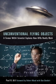 Unconventional Flying Objects - A Former NASA Scientist Explains How UFOs Really Work ebook by Paul R. Hill,Robert Wood,Don Crosbie Donderi Ph.D.