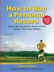 How to Run a Personal Record - Cover the Ground in Front of You Faster Than Ever Before ebook by Dave Kuehls