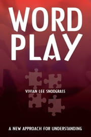 Word Play - A New Approach for Understanding ebook by Vivian Lee Snodgrass