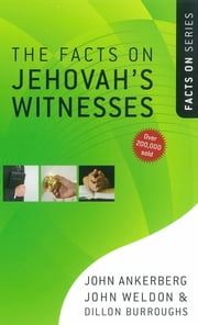 The Facts on Jehovah's Witnesses ebook by John Ankerberg,John Weldon,Dillon Burroughs