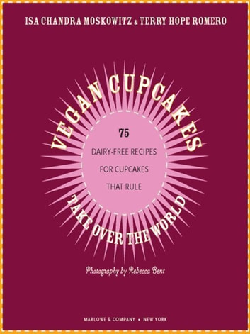 Vegan Cupcakes Take Over the World - 75 Dairy-Free Recipes for Cupcakes that Rule ebook by Isa Chandra Moskowitz,Terry Hope Romero