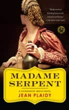 Madame Serpent ebook by Jean Plaidy