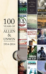A Hundred Years of Allen & Unwin - 1914-2014 ebook by Paul Donovan,Patrick Gallagher