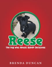 Reese - The Dog Who Almost Ruined Christmas ebook by Brenda Duncan