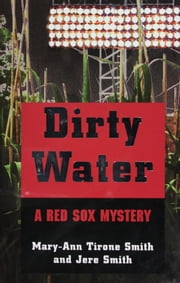 Dirty Water - A Red Sox Mystery ebook by Mary-Ann Tirone Smith