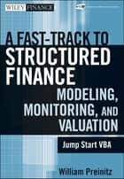 A Fast Track To Structured Finance Modeling, Monitoring and Valuation ebook by William Preinitz