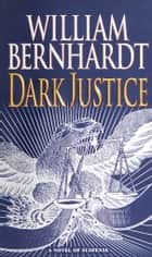 Dark Justice - A Novel of Suspense ebook by William Bernhardt