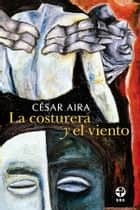 La costurera y el viento ebook by César Aira