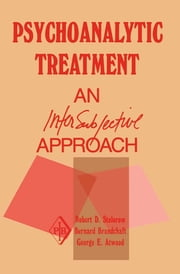 Psychoanalytic Treatment - An Intersubjective Approach ebook by Robert D. Stolorow,Bernard Brandchaft,George E. Atwood