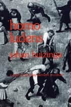 Homo Ludens ebook by Johan Huizinga
