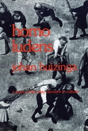 Homo Ludens - A Study of the Play-Element in Culture ebook by Johan Huizinga