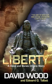 Liberty - A Dane and Bones Origins Story ebook by David Wood,Edward G. Talbot