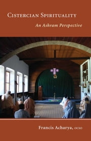 Cistercian Spirituality - An Ashram Perspective ebook by OCSO,Francis Acharya OCSO,Michael Casey OCSO