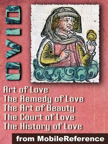"Ars Amatoria (""The Art Of Love"") (In Three Books): Remedia Amoris (""Remedy Of Love""), Medicamina Faciei Feminae (""The Art Of Beauty""), The History Of Love And The Court Of Love (Mobi Classics) 電子書 by Ovid"