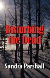 Disturbing the Dead - A Rachel Goddard Mystery #2 ebook by Sandra Parshall