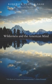 Wilderness and the American Mind - Fifth Edition ebook by Roderick Frazier Nash,Char Miller