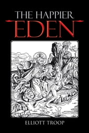 The Happier Eden ebook by Elliott Troop