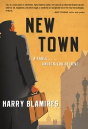 New Town - A Fable . . . Unless You Believe ebook by Harry Blamires