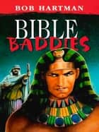 Bible Baddies ebook by Bob Hartman