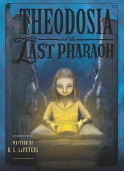 Theodosia and the Last Pharaoh ebook by R. L. LaFevers,Yoko Tanaka