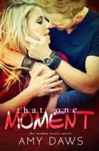 That One Moment - London Lovers Series, #5 ebook by Amy Daws