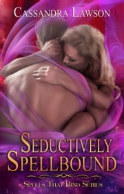 Seductively Spellbound ebook by Cassandra Lawson