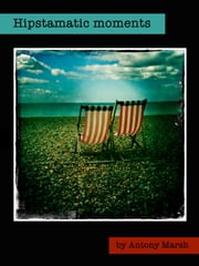 Hipstamatic - A Photography Book ebook by Antony Marsh
