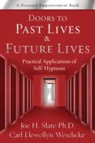 Doors to Past Lives & Future Lives: Practical Applications of Self-Hypnosis - Practical Applications of Self-Hypnosis ebook by Joe H. Slate, Carl Llewellyn Weschcke