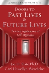 Doors to Past Lives & Future Lives: Practical Applications of Self-Hypnosis - Practical Applications of Self-Hypnosis ebook by Joe H. Slate,Carl Llewellyn Weschcke