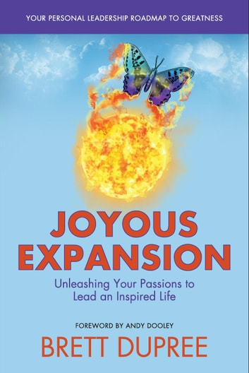 Joyous Expansion - Unleashing Your Passions to Lead an Inspired Life ebook by Brett Dupree