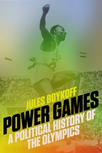 Power Games - A Political History of the Olympics ebook by Jules Boykoff
