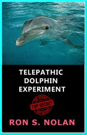 Telepathic Dolphin Experiment ebook by Ron S. Nolan