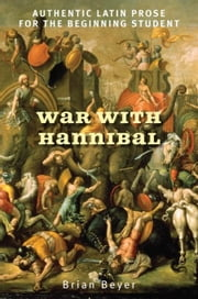 War with Hannibal: Authentic Latin Prose for the Beginning Student ebook by Beyer, Brian